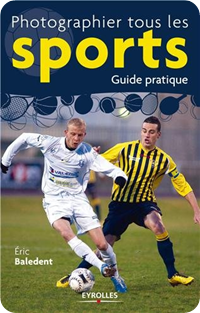 Photographier tous les sports - guide pratique d'Eric Baledent